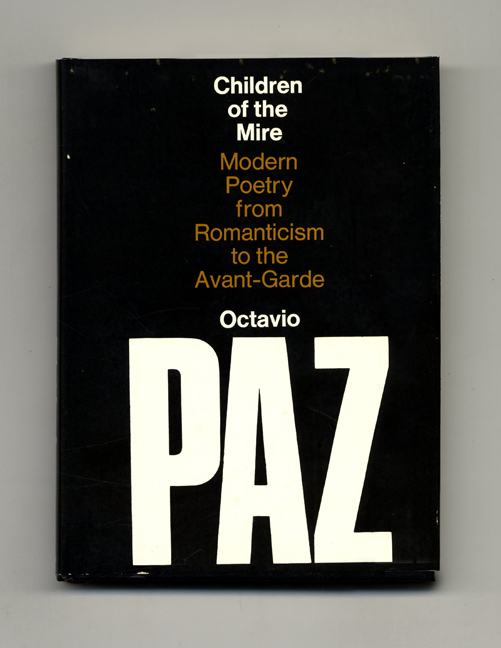 Children Of The Mire; Modern Poetry From Romanticism To The Avant-Garde - 1st US Edition/1st Printing. Octavio Paz.