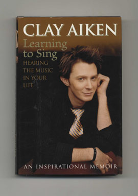 Learning To Sing: Hearing The Music In Your Life - 1st Edition/1st Printing. Clay Aiken, Allison Glock.