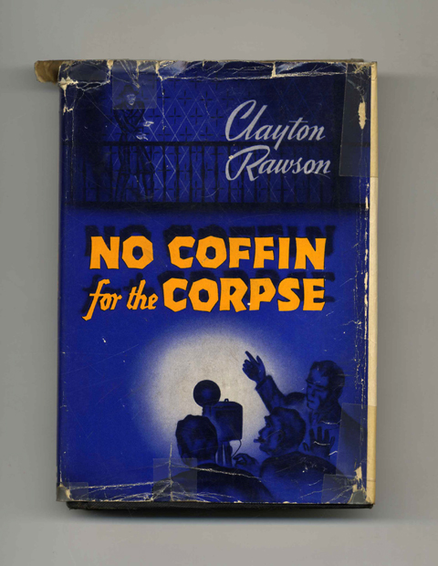 No Coffin for the Corpse - 1st Edition/1st Printing. Clayton Rawson.