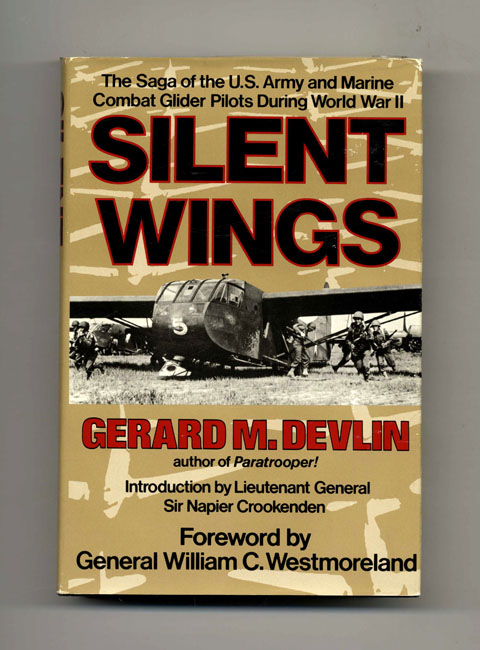 Silent Wings: The Saga of the U.S. Army and Marine Combat Glider Pilots During World War II - 1st Edition/1st Printing. Gerard M. Devlin.