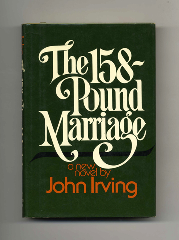 The 158-Pound Marriage - 1st Edition/1st Printing. John Irving.