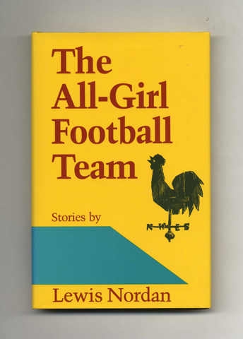 The All-Girl Football Team - 1st Edition/1st Printing. Lewis Nordan.