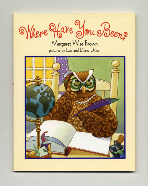 Where Have You Been? - 1st Edition/1st Printing. Margaret Wise Brown.