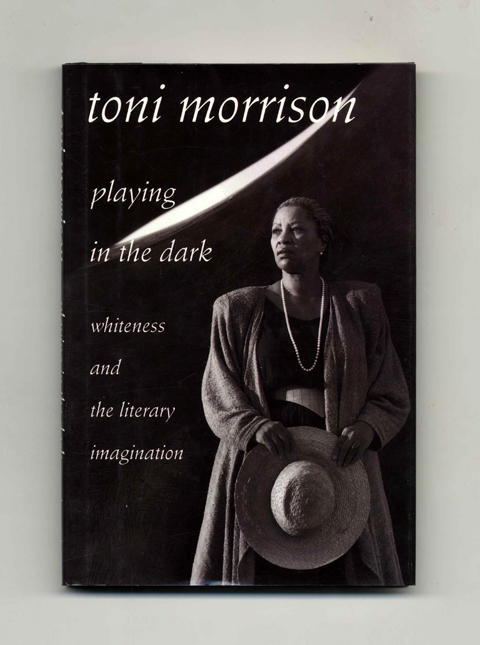 Playing in the Dark: Whiteness and the Literary Imagination - 1st Edition/1st Printing. Toni Morrison.