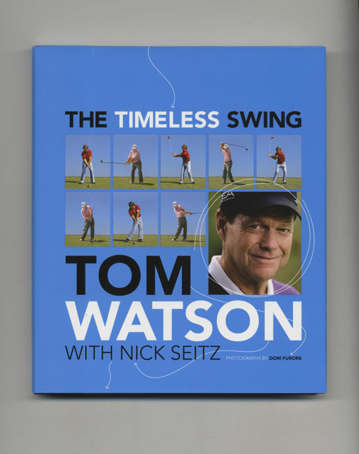 The Timeless Swing - 1st Edition/1st Printing. Tom Watson, Nick Seitz.