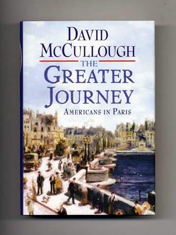 The Greater Journey, Americans In Paris - 1st Edition/1st Printing. David McCullough.