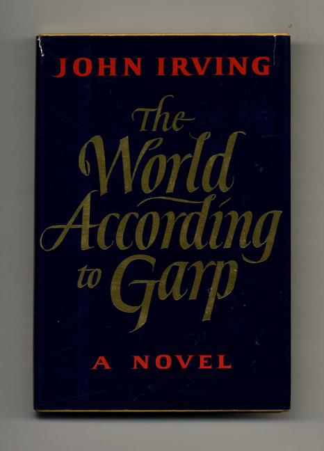The World According To Garp - 1st Edition/1st Printing. John Irving.