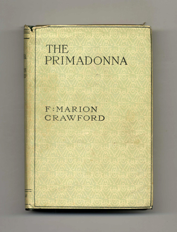 The Primadonna - 1st US Edition. F. Marion Crawford.