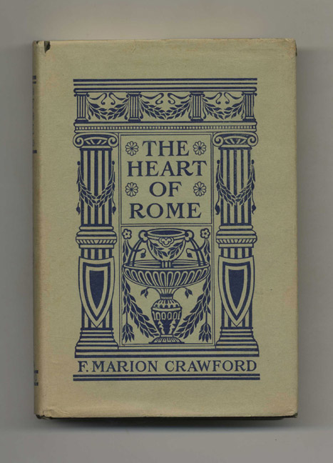 "The Heart Of Rome, A Tale Of The ""Lost Water"" - 1st US Edition. F. Marion Crawford."