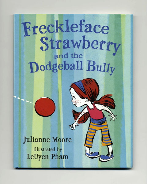 Freckleface Strawberry and the Dodgeball Bully. Julianne Moore.