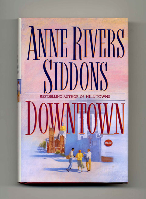 Downtown - 1st Edition/1st Printing. Anne Rivers Siddons.