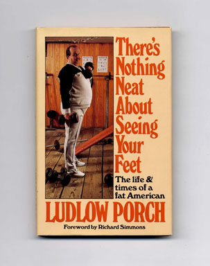 There's Nothing Neat about Seeing Your Feet: The life & times of a fat American - 1st Edition/1st Printing. Ludlow Porch.