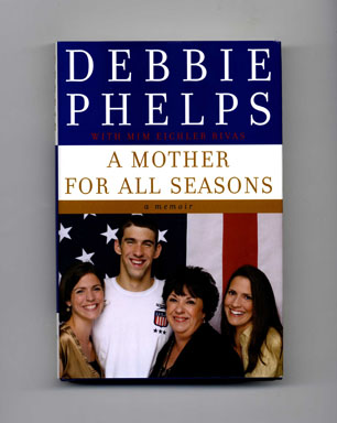 A Mother for all Seasons - 1st Edition/1st Printing. Debbie Phelps, with Mim Eichler Rivas.