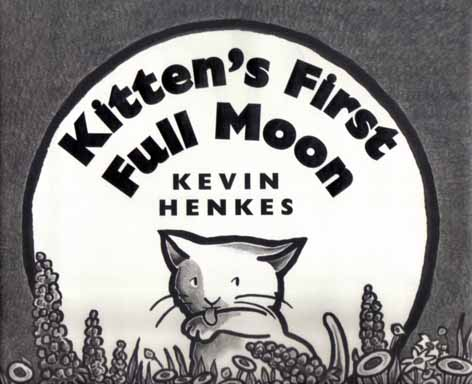 Kitten's First Full Moon - 1st Edition/1st Printing. Kevin Henkes.