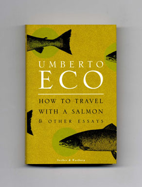 How to Travel with a Salmon & Other Essays - 1st UK Edition/1st Printing. Umberto Eco.