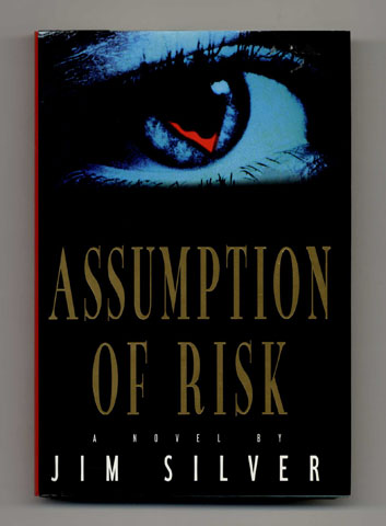 Assumption of Risk - 1st Edition/1st Printing. Jim Silver.