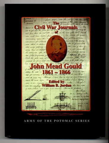 The Civil War Journals of John Mead Gould 1861 - 1866 - 1st Edition/1st Printing. William B. Jordan.