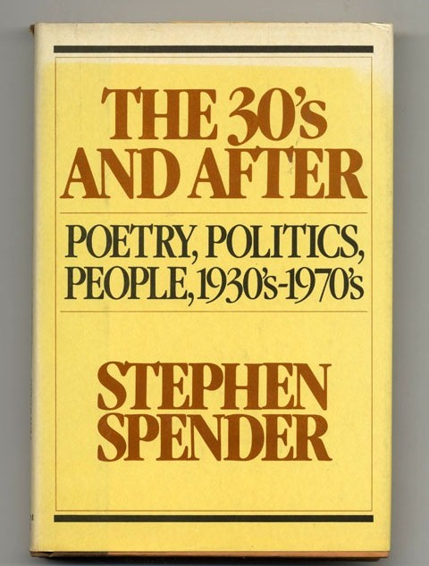 The 30's And After: Poetry, Politics, People, 1930's-1970's - 1st Edition/1st Printing. Stephen Spender.