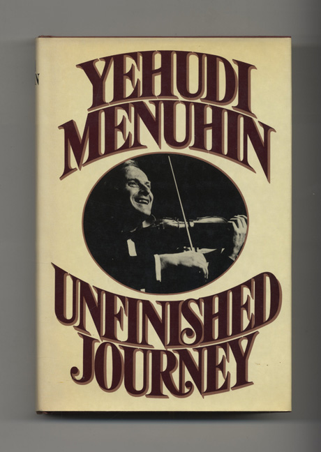 Unfinished Journey - 1st US Edition/1st Printing. Yehudi Menuhin.