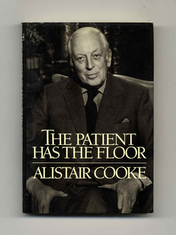The Patient Has the Floor - 1st Trade Edition/1st Printing. Alistair Cooke.