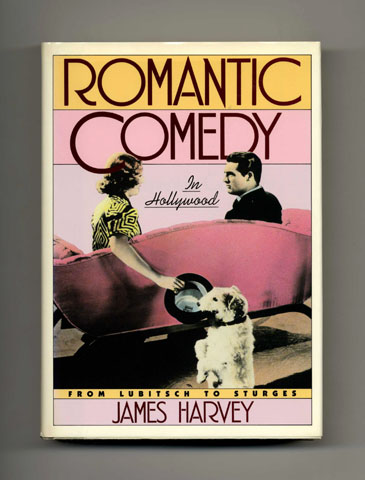 Romantic Comedy in Hollywood, from Lubitsch to Sturges - 1st Edition/1st Printing. James Harvey.