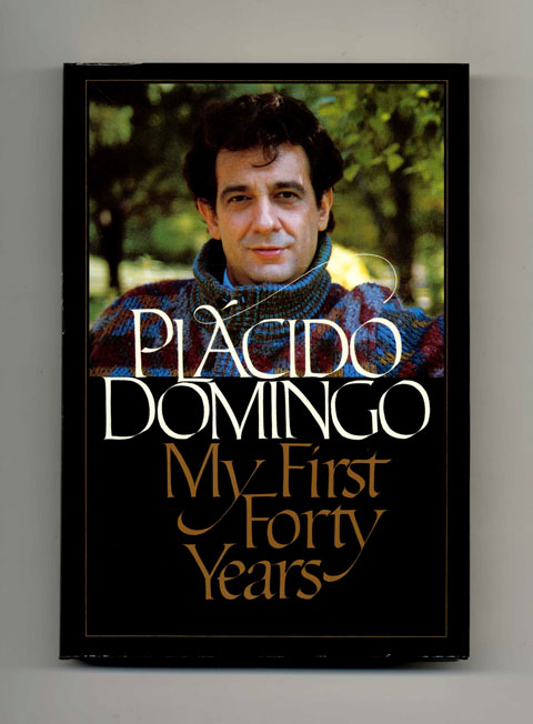 My First Forty Years - 1st Edition/1st Printing. Plácido Domingo.