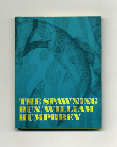 The Spawning Run - 1st Edition/1st Printing. William Humphrey.