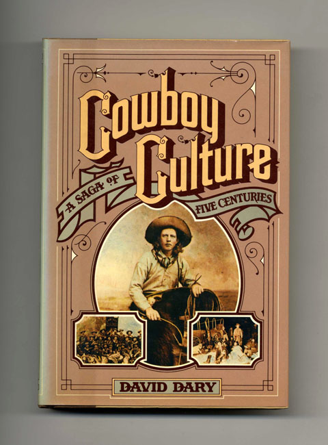 Cowboy Culture, a Saga of Five Centuries - 1st Edition/1st Printing. David Dary.