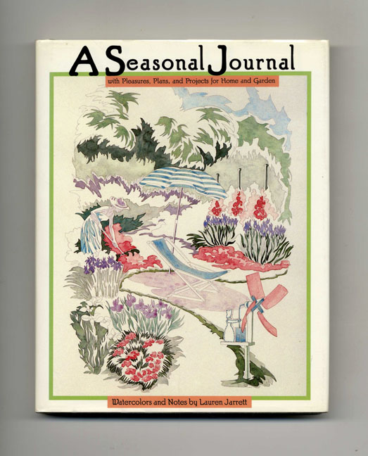 A Seasonal Journal with Pleasures, Plans, and Projects for Home and Garden - 1st Edition/1st Printing. Lauren Jarrett.