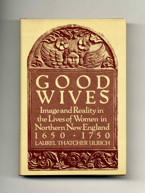 Good Wives - 1st Edition/1st Printing. Laurel Thatcher Ulrich.