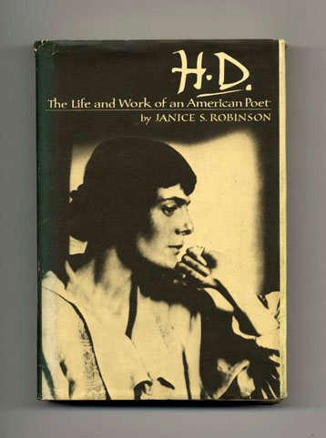 H. D. : the Life and Work of an American Poet - 1st Edition/1st Printing. Janice S. Robinson.
