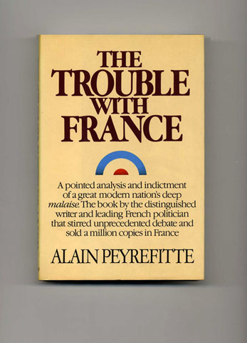 The Trouble with France - 1st US Edition/1st Printing. Alain Peyrefitte.