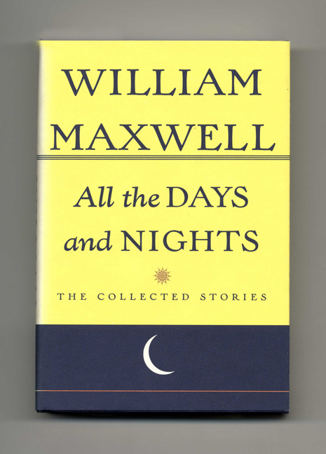 All the Days and Nights; the Collected Stories. William Maxwell.