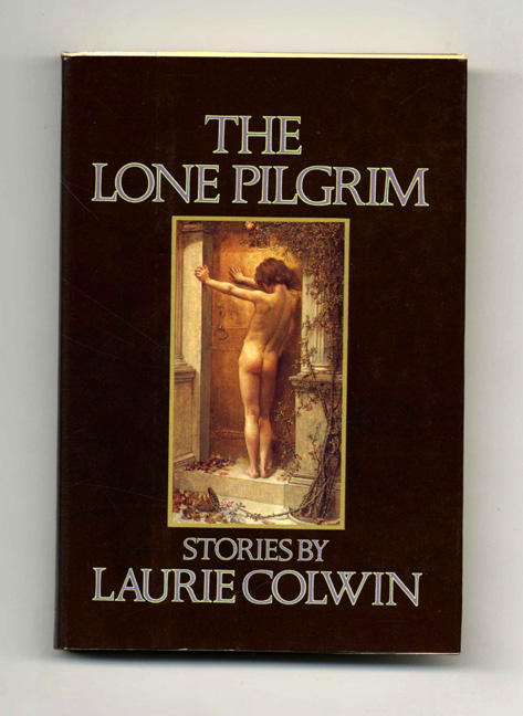 The Lone Pilgrim: Stories by Laurie Colwin - 1st Edition/1st Printing. Laurie Colwin.