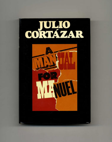 A Manual For Manuel - 1st US Edition/1st Printing. Julio Cortázar.
