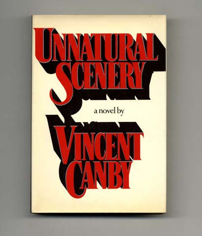 Unnatural Scenery - 1st Edition/1st Printing. Vincent Canby.