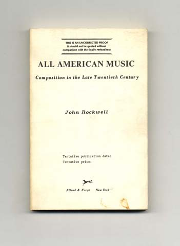 All American Music: Composition In The Late Twentieth Century - Uncorrected Proof. John Rockwell.