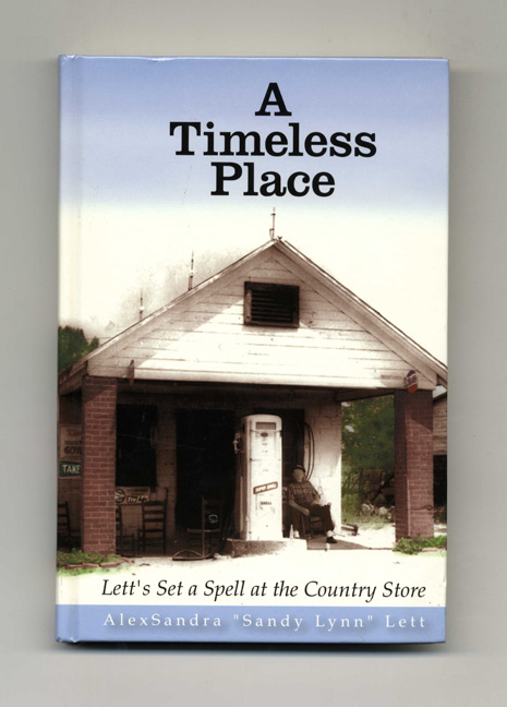"A Timeless Place: Lett's Set A Spell At The Country Store. AlexSandra ""Sandy Lynn"" Lett."