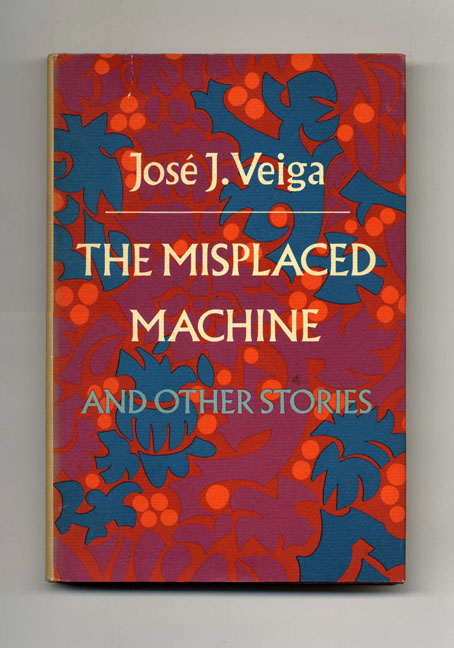 The Misplaced Machine And Other Stories - 1st US Edition/1st Printing. José J. Veiga, Pamela G. Bird.