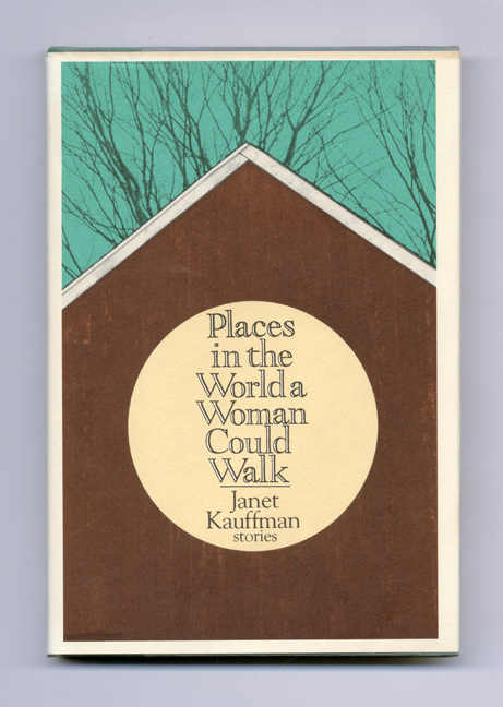 Places In The World A Woman Could Walk - 1st Edition/1st Printing. Janet Kauffman.