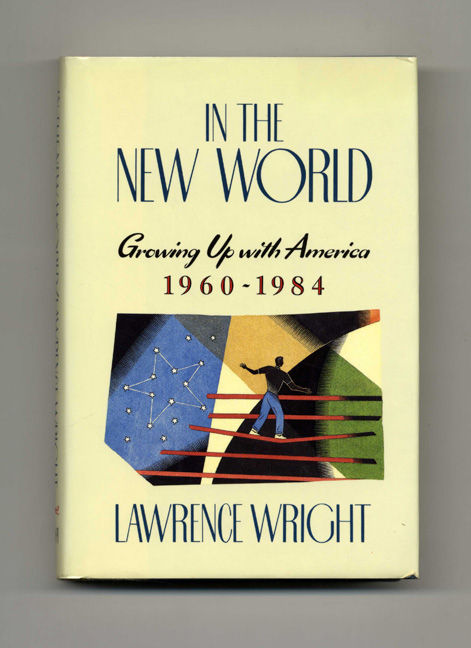 In The New World: Growing Up With America, 1960-1984 - 1st Edition/1st Printing. Lawrence Wright.