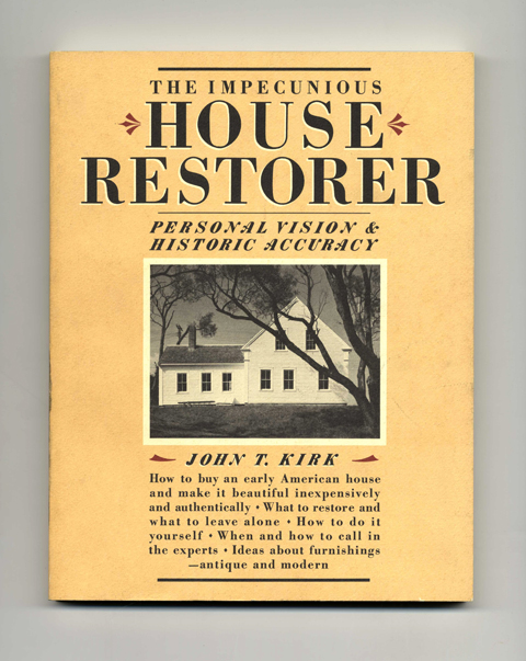 The Impecunious House Restorer: Personal Vision And Historic Accuracy - 1st Edition/1st Printing. John T. Kirk.