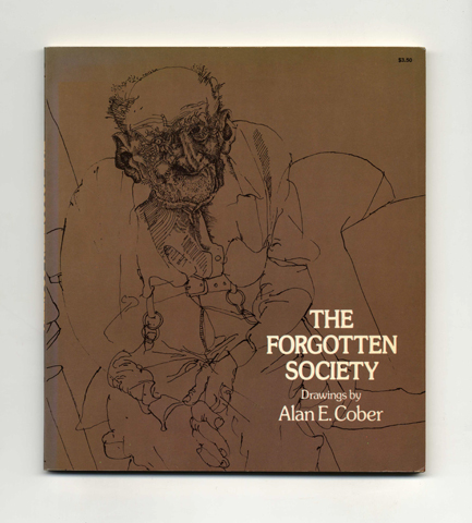 The Forgotten Society: 92 Drawings - 1st Edition/1st Printing. Alane E. Cober.