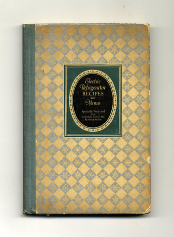 Electric Refrigerator Recipes And Menus: Specially Prepared For The General Electric Refrigerator - 1st Edition/1st Printing. Alice Bradley.