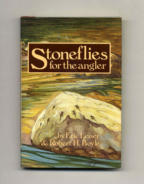 Stoneflies For The Angler: How To Know Them, Tie Them, And Fish Them - 1st Edition/1st Printing. Eric Leiser, Robert H. Boyle.