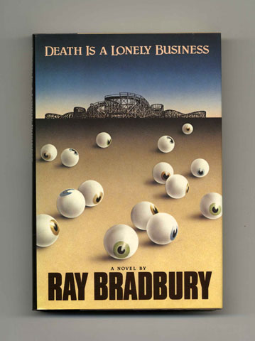 Death Is A Lonely Business - 1st Edition/1st Printing. Ray Bradbury.