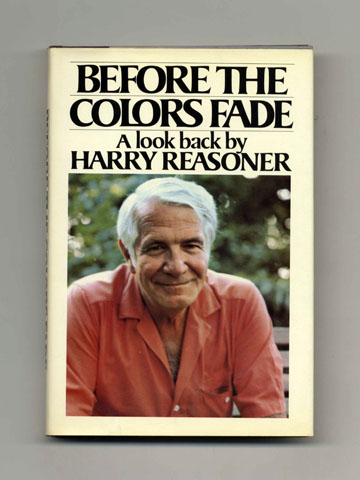 Before The Colors Fade - 1st Edition/1st Printing. Harry Reasoner.