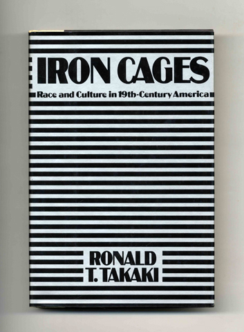 Iron Cages: Race And Culture In Nineteenth-Century America - 1st Edition/1st Printing. Ronald T. Takaki.