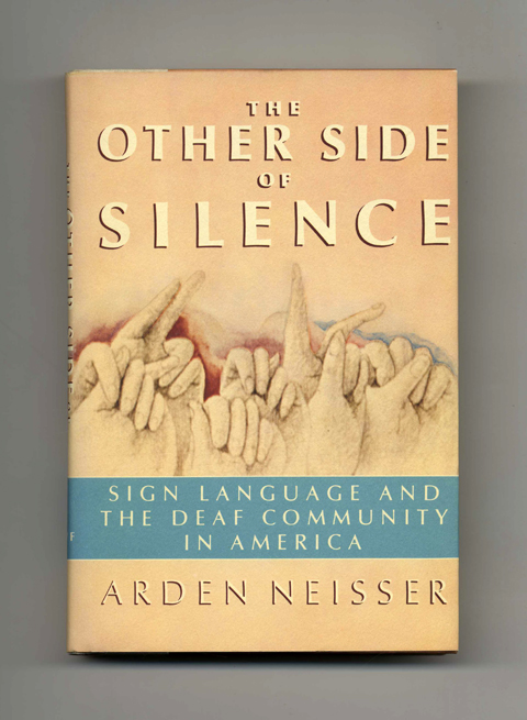 The Other Side Of Silence: Sign Language And The Deaf Community In America - 1st Edition/1st Printing. Arden Neisser.