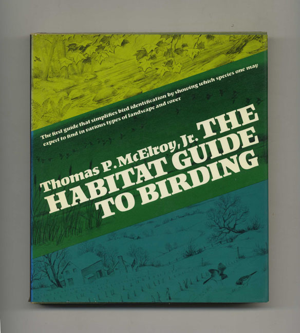The Habitat Guide To Birding - 1st Edition/1st Printing. Thomas P. McElroy, Jr.